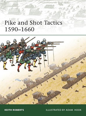 Pike and Shot Tactics 1590-1660 By Roberts, Keith/ Hook, Adam (ILT)